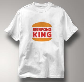 Beer Pong T Shirt Pong King WHITE Beer T Shirt King T Shirt Pong King T Shirt
