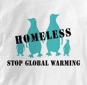 Stop Global Warming T Shirt Homeless Penguins WHITE Peace T Shirt Homeless Penguins T Shirt