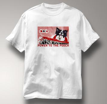 Border Collie T Shirt Power to the Pooch WHITE Dog T Shirt Power to the Pooch T Shirt