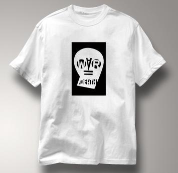 Peace T Shirt War Equals Death WHITE War Equals Death T Shirt