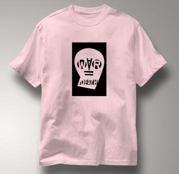 Peace T Shirt War Equals Death PINK War Equals Death T Shirt